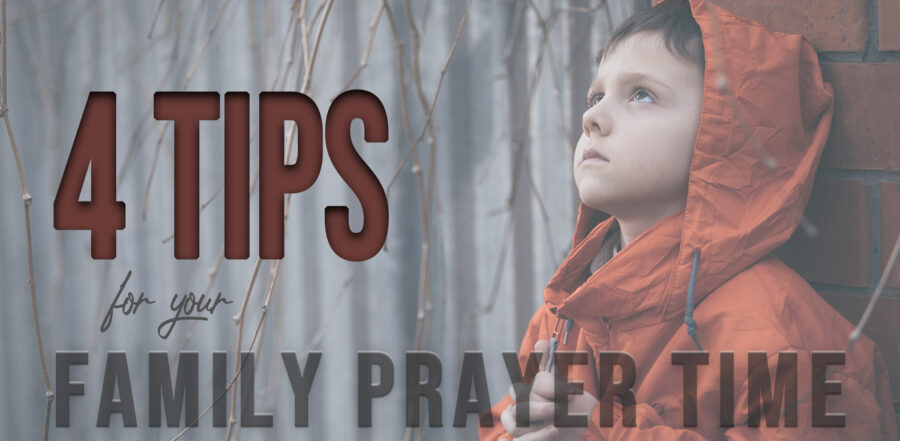4 Tips for your Family Prayer Time