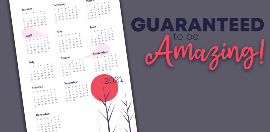 How to Guarantee 2021 Will be an Amazing Year (No Matter What Craziness Comes Our Way!)